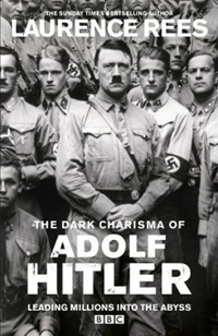 Laurence Rees: The Dark Charisma of Adolf Hitler
