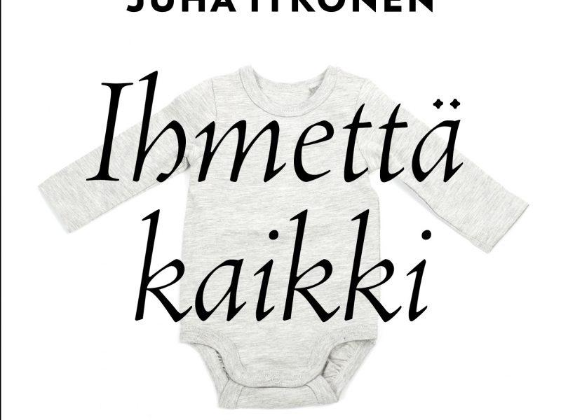Juha Itkonen: Ihmettä kaikki.